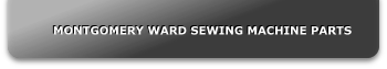 MONTGOMERY WARD SEWING MACHINE PARTS